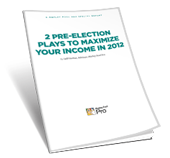 2 Pre-Election Plays to Maximize Your Income in 2012