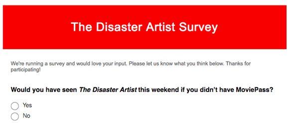 A The Disaster Artist survey asking if the writer would've seen the movie if not for MoviePass.