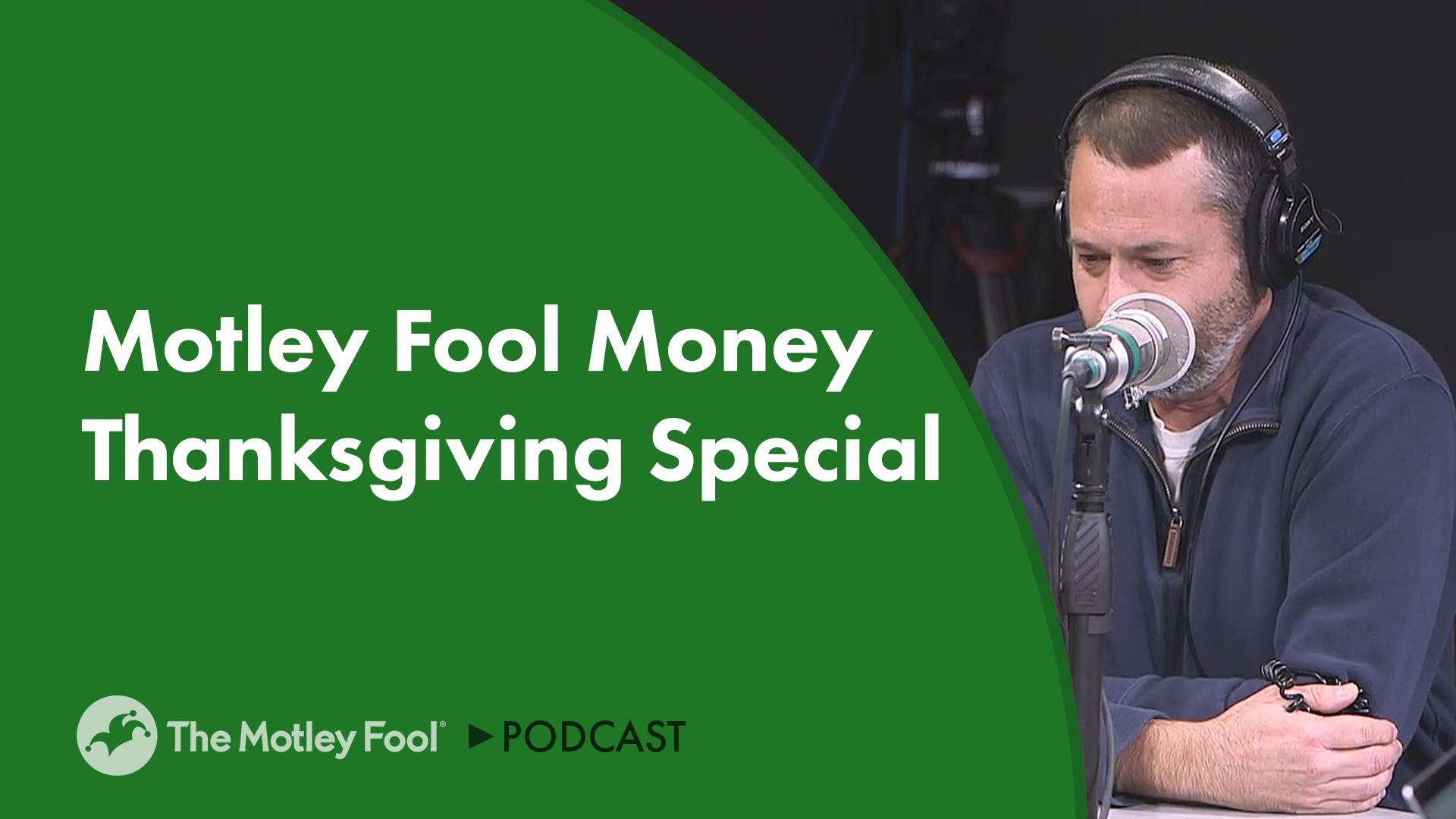 Motley Fool Money Thanksgiving Special
