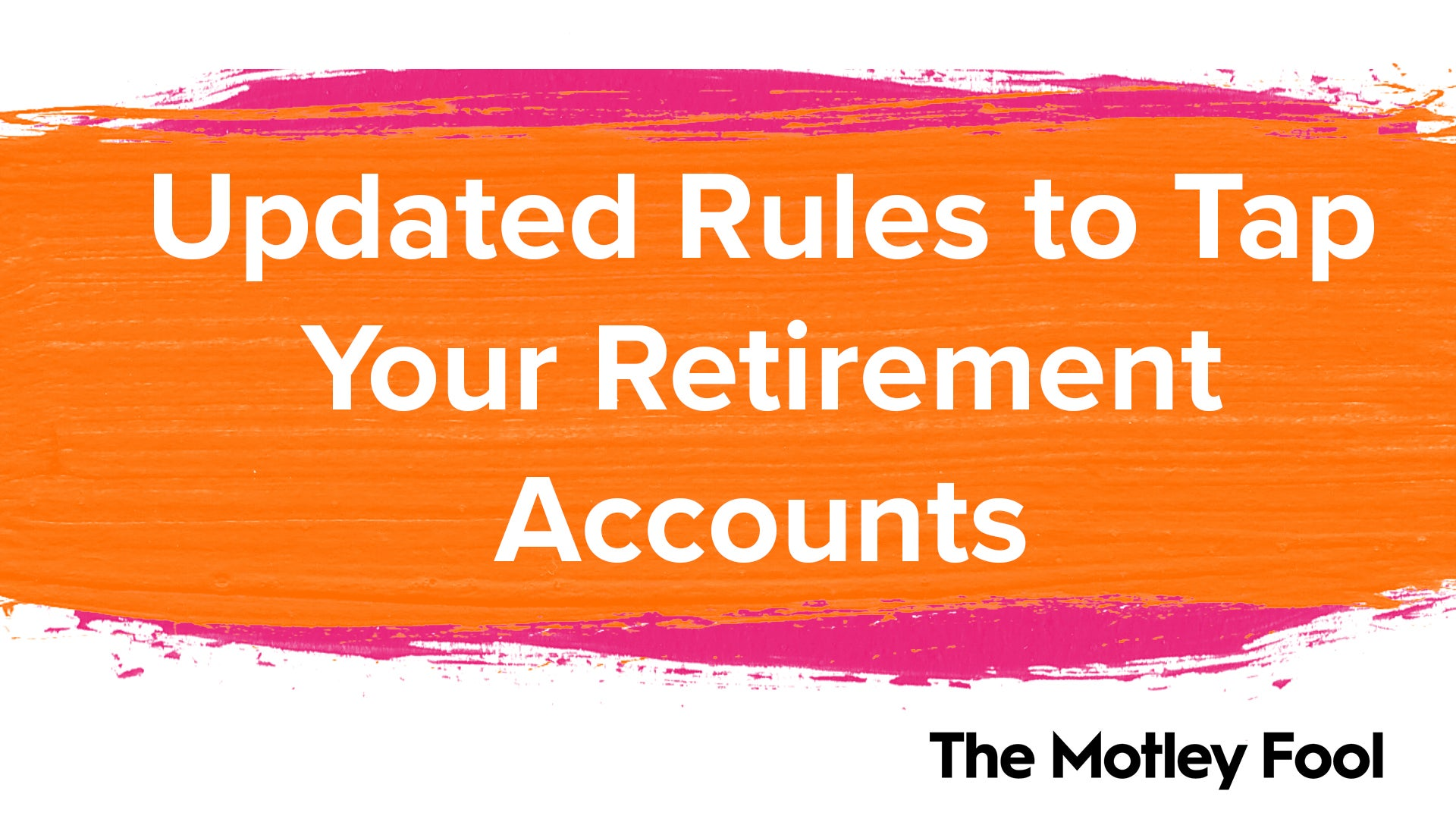 You Must Know These Updated Rules to Tap Your Retirement Accounts