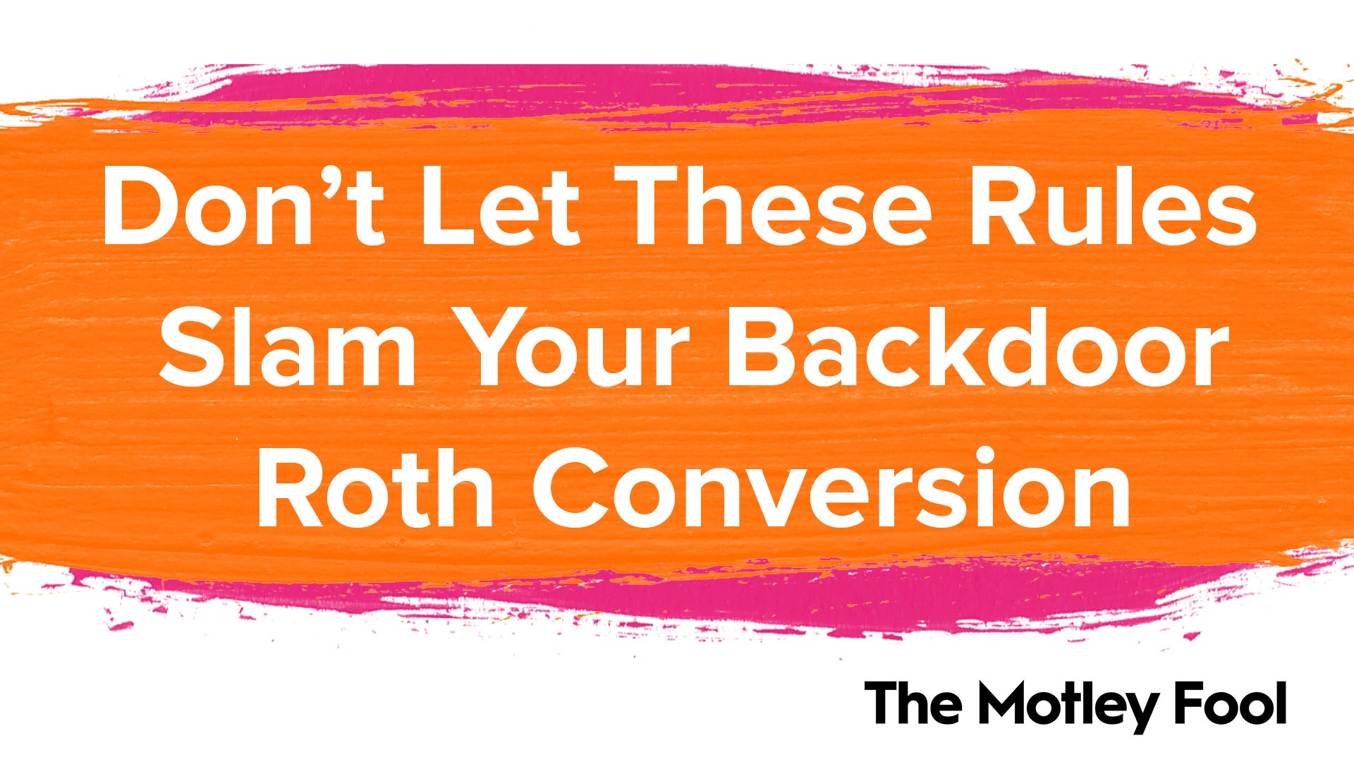 Don't Let These Rules Slam Your Backdoor Roth Conversion