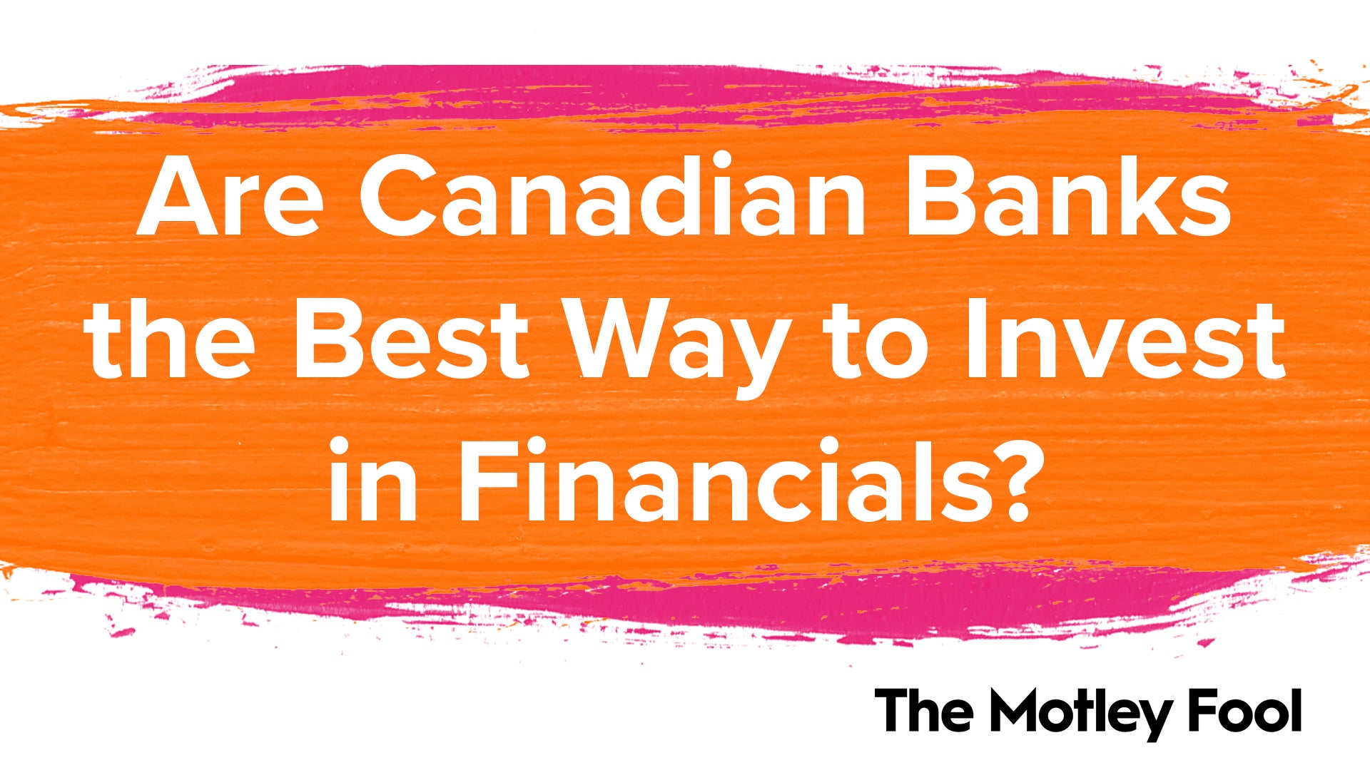 Are Canadian Banks the Best Way to Invest in Financials?