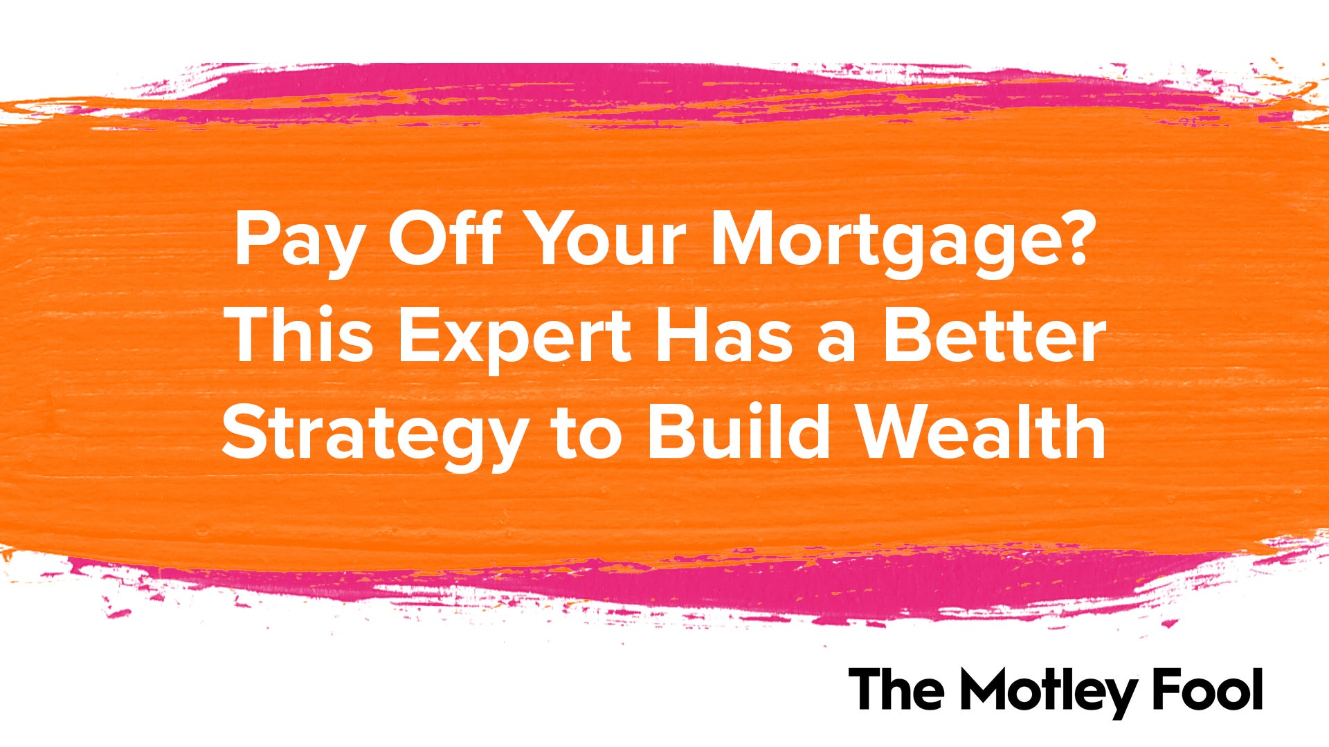 Pay Off Your Mortgage? This Expert Has a Better Strategy to Build Wealth