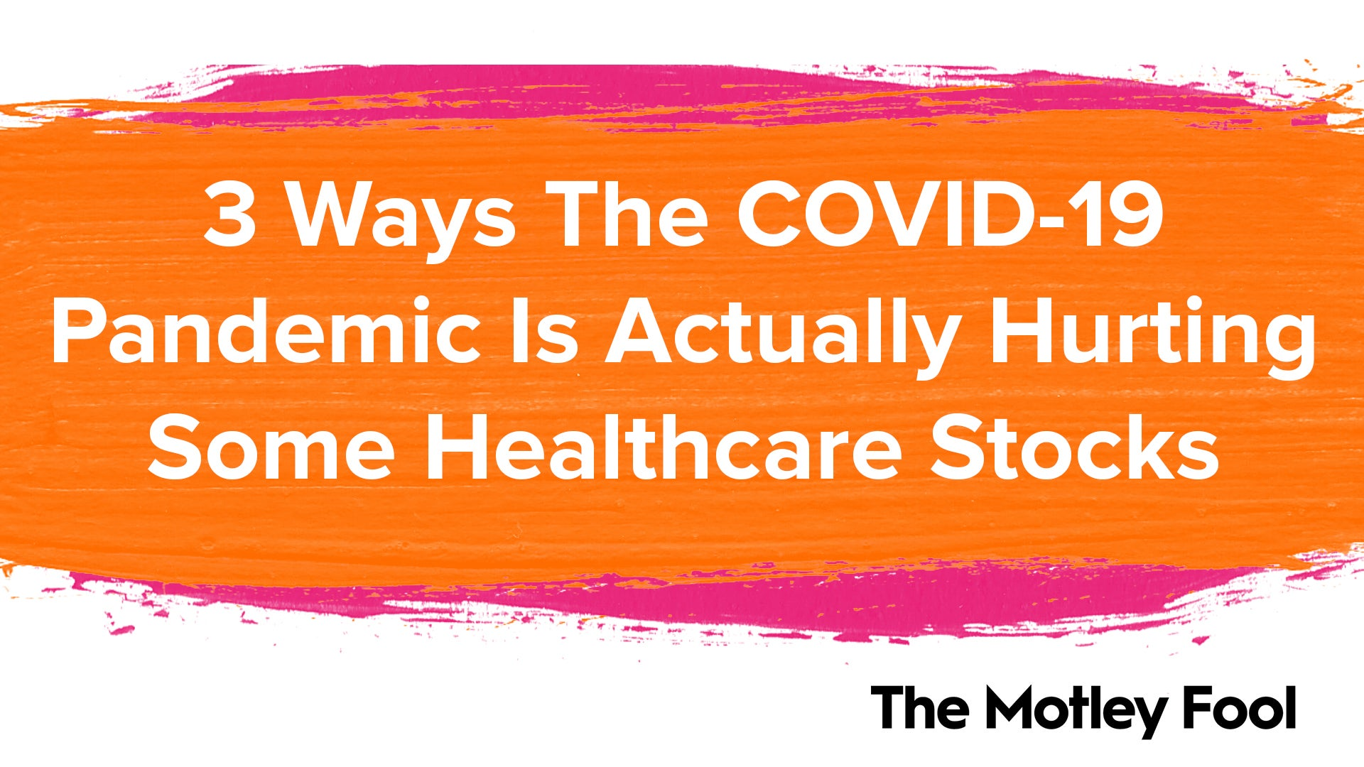 3 Ways The COVID-19 Pandemic Is Actually Hurting Some Healthcare Stocks