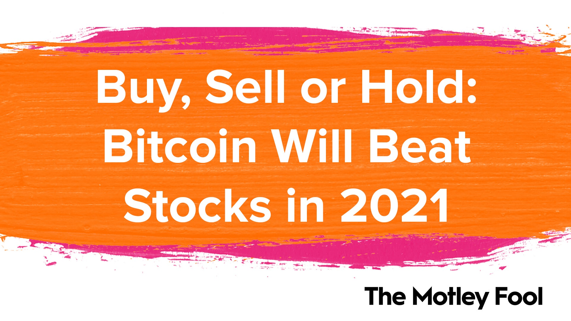 Buy, Sell, or Hold: Bitcoin Will Beat Stocks in 2021