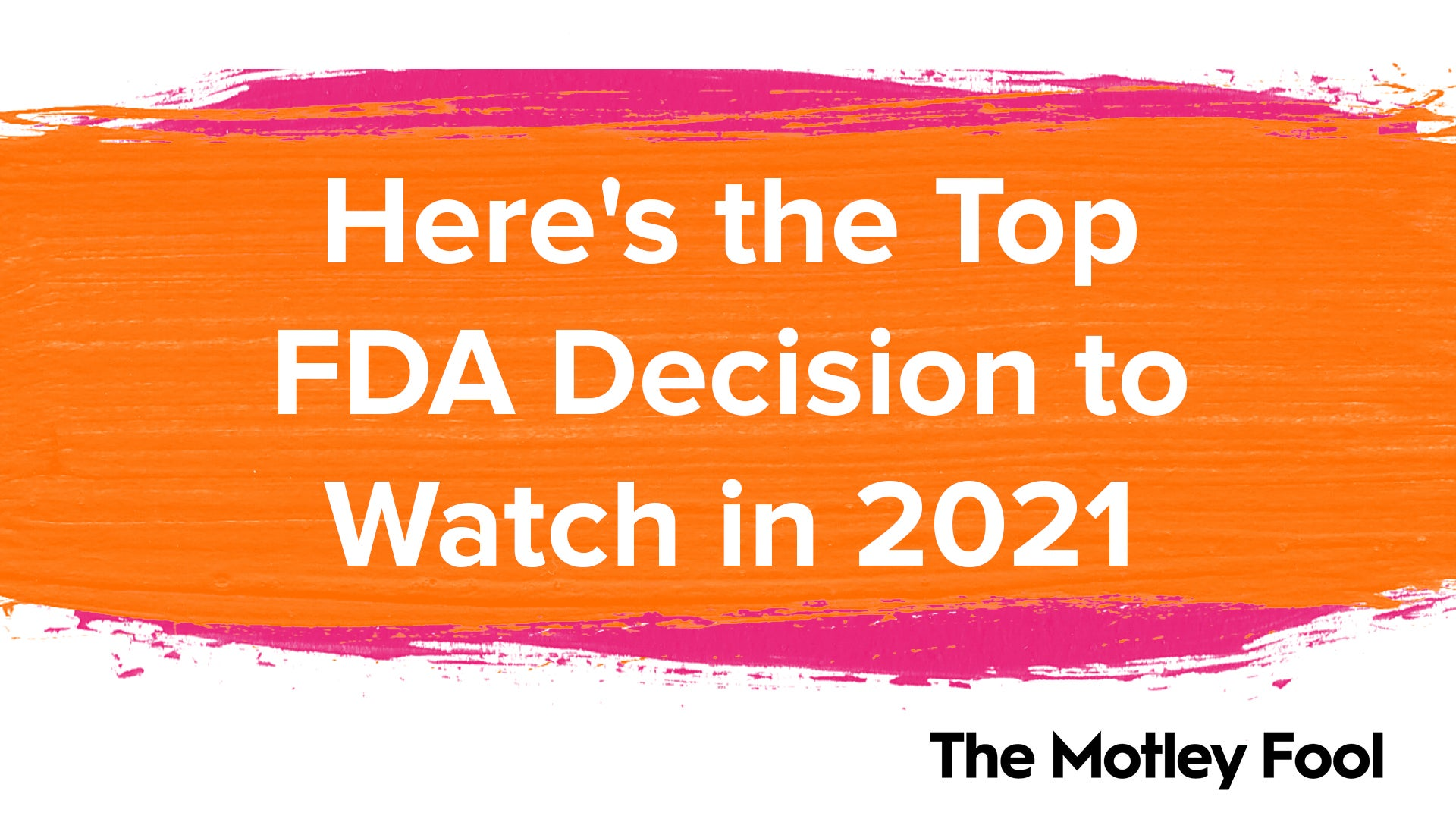 Here's the Top FDA Decision to Watch in 2021