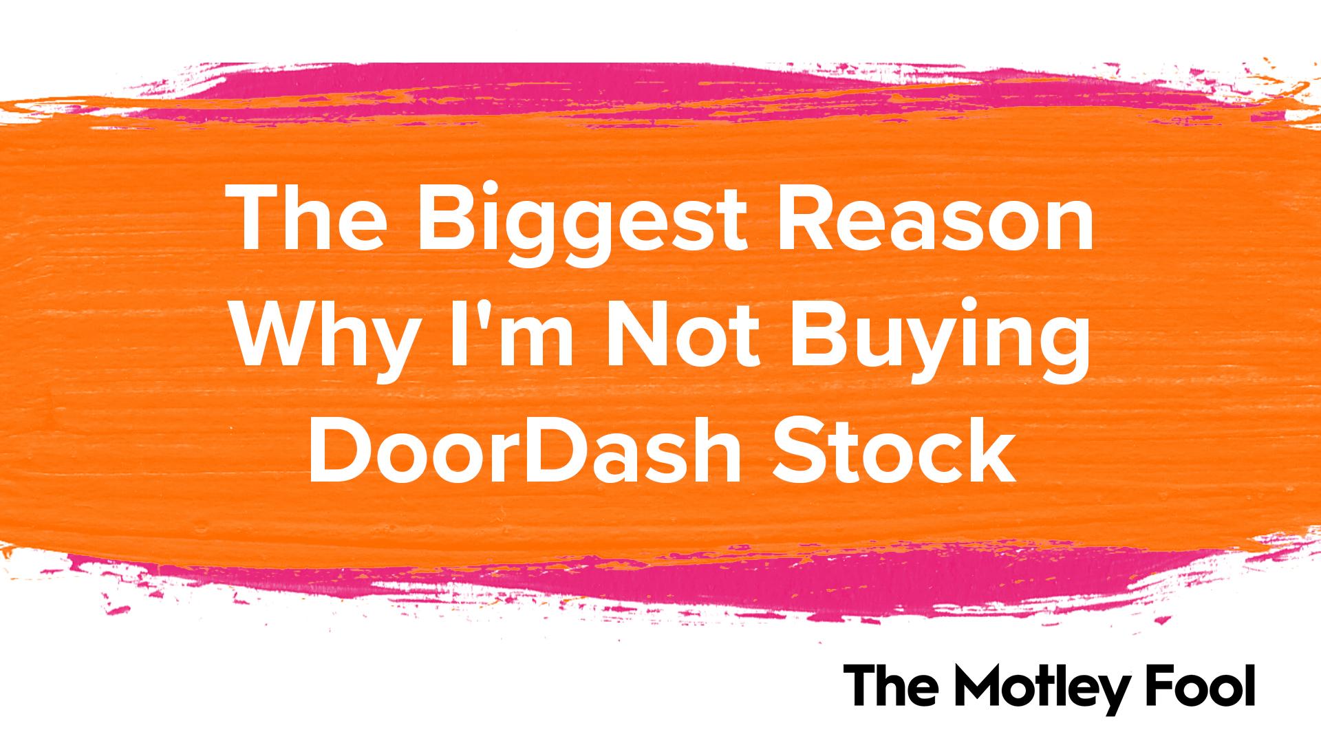 The Biggest Reason I'm Not Buying DoorDash Stock