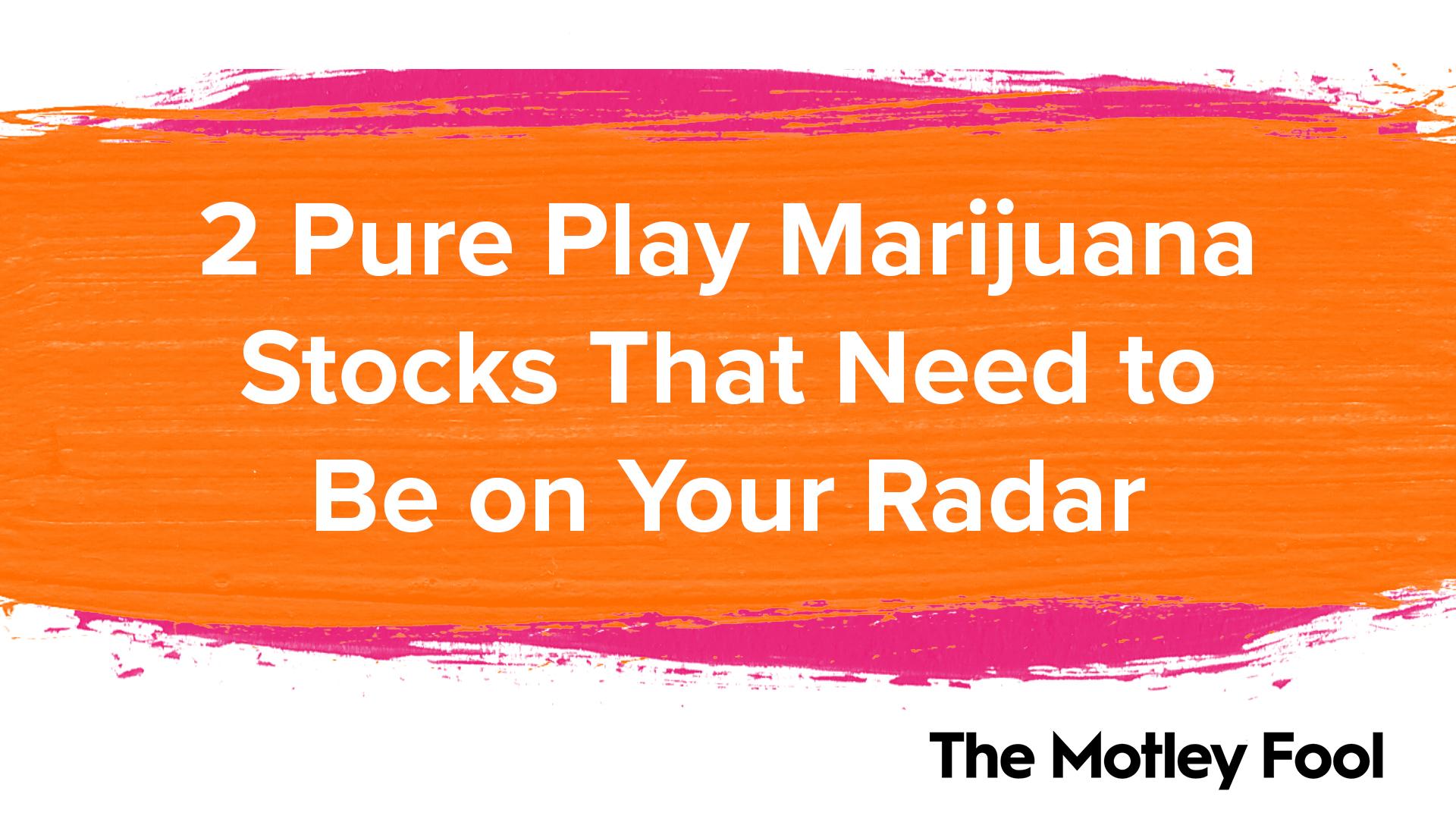 2 Pure Play Marijuana Stocks That Need to Be on Your Radar - The Motley Fool