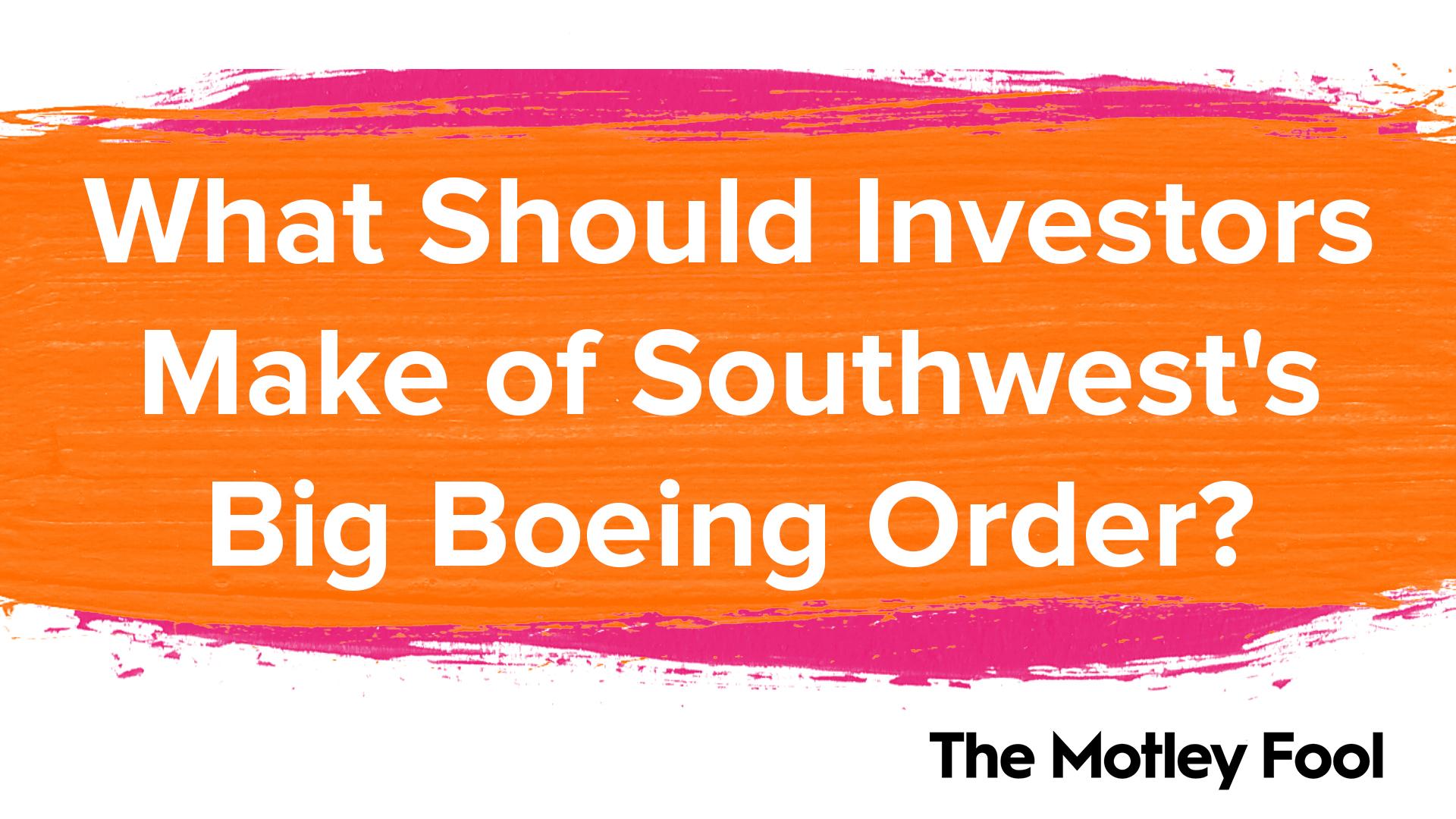 What Should Investors Make of Southwest's Big Boeing Order?