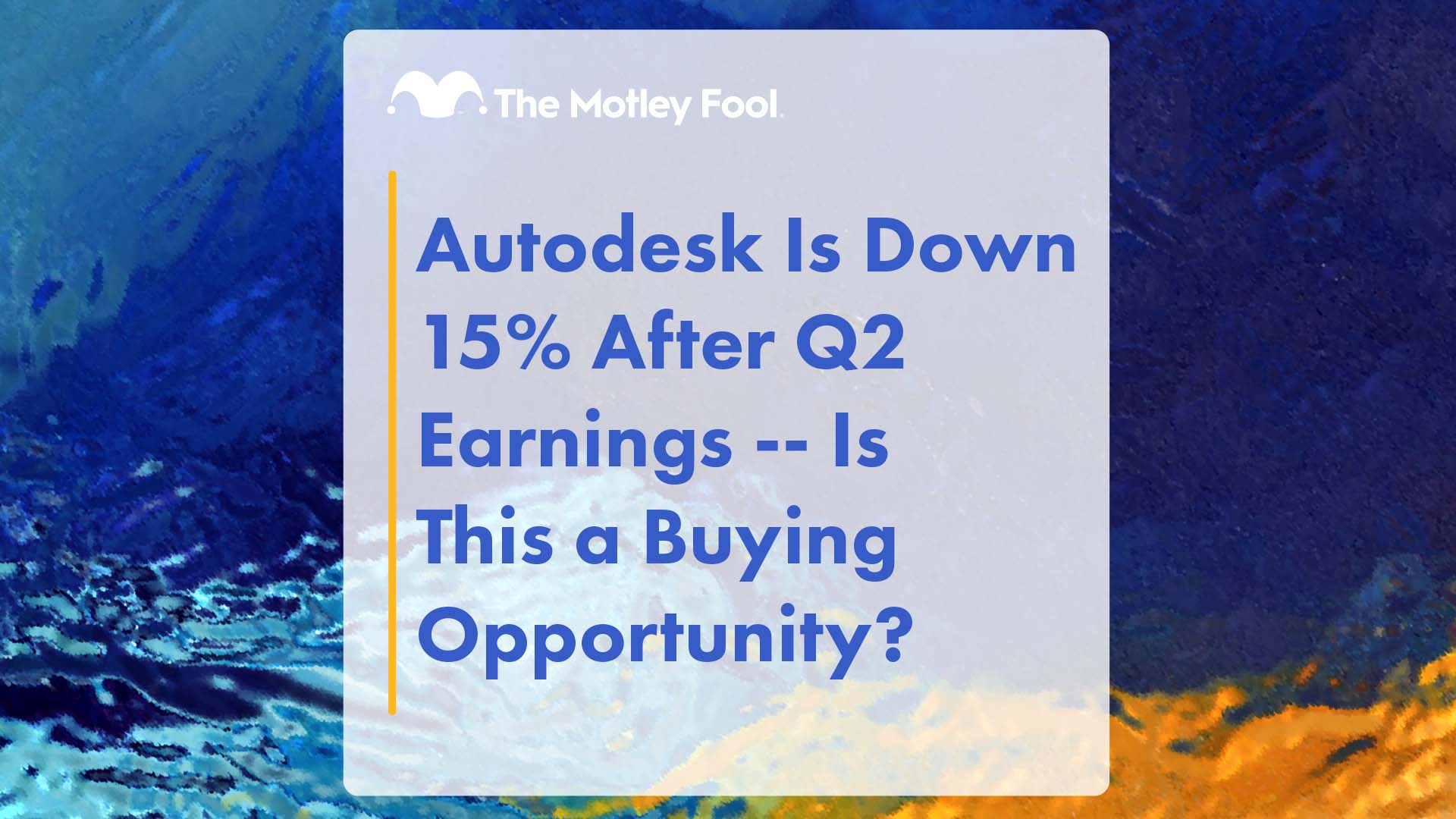 Autodesk Is Down 15% After Q2 Earnings -- Is This a Buying Opportunity?