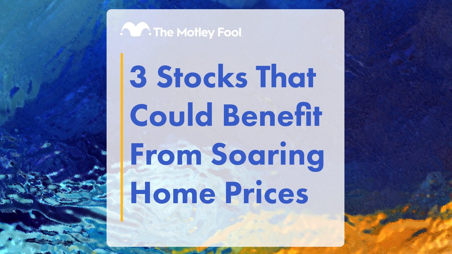 3 Stocks That Could Benefit From Soaring Home Prices