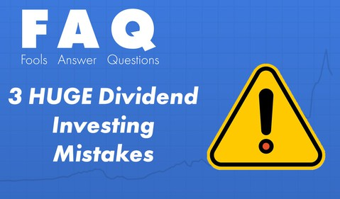 Three HUGE Dividend Investing Mistakes