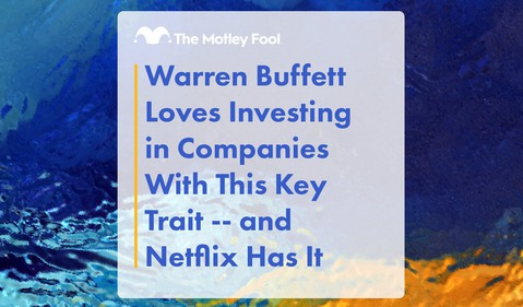 Warren_Buffett_Loves_Investing_in_Companies_With_This_Key_Trait_--_and_Netflix_Has_It